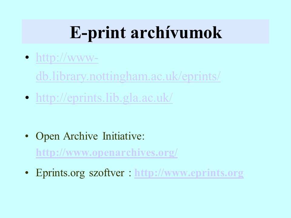 E-print archívumok http://www- db.library.nottingham.ac.uk/eprints/http://www- db.library.nottingham.ac.uk/eprints/ http://eprints.lib.gla.ac.uk/ Open Archive Initiative: http://www.openarchives.org/ http://www.openarchives.org/ Eprints.org szoftver : http://www.eprints.orghttp://www.eprints.org