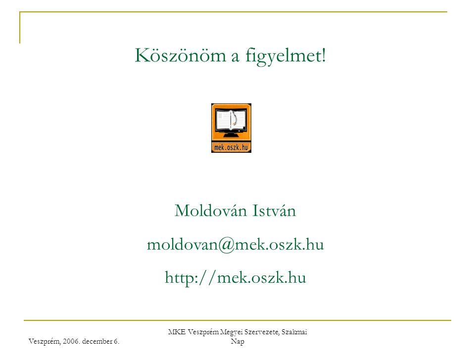 Veszprém, 2006.december 6. MKE Veszprém Megyei Szervezete, Szakmai Nap Köszönöm a figyelmet.