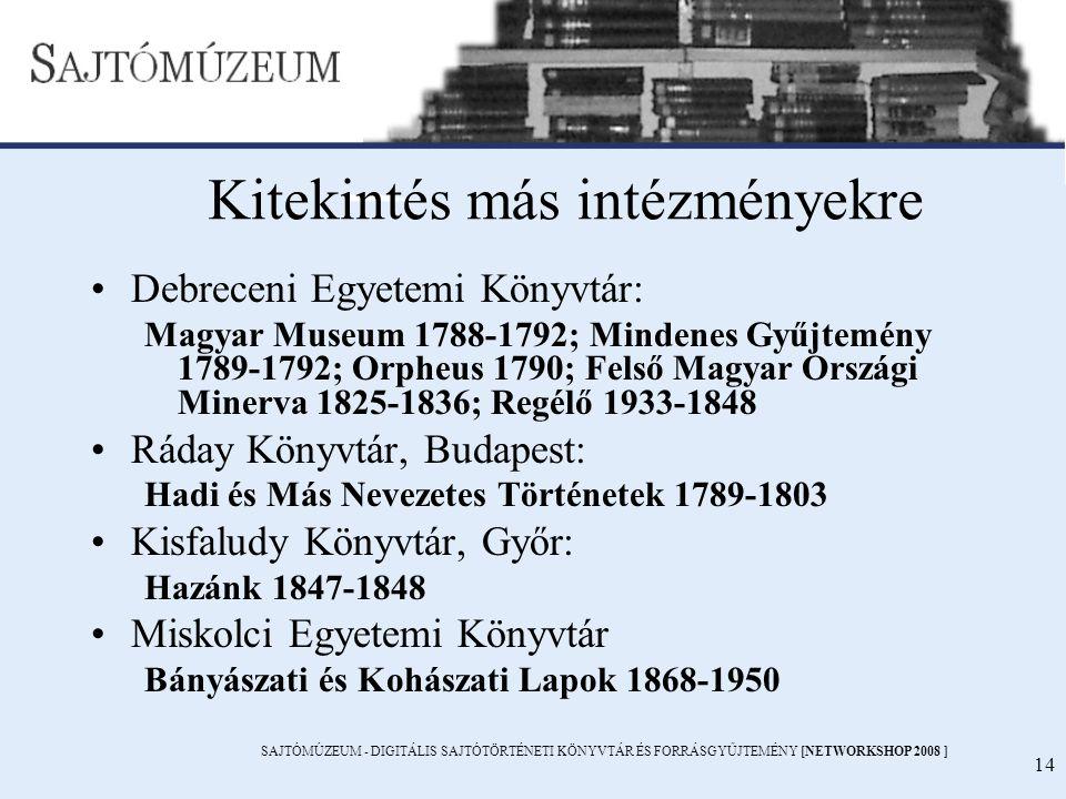 SAJTÓMÚZEUM - DIGITÁLIS SAJTÓTÖRTÉNETI KÖNYVTÁR ÉS FORRÁSGYŰJTEMÉNY [NETWORKSHOP 2008 ] 14 Kitekintés más intézményekre Debreceni Egyetemi Könyvtár: M