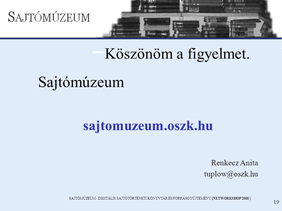 SAJTÓMÚZEUM - DIGITÁLIS SAJTÓTÖRTÉNETI KÖNYVTÁR ÉS FORRÁSGYŰJTEMÉNY [NETWORKSHOP 2008 ] 19 Köszönöm a figyelmet. Sajtómúzeum sajtomuzeum.oszk.hu Renke