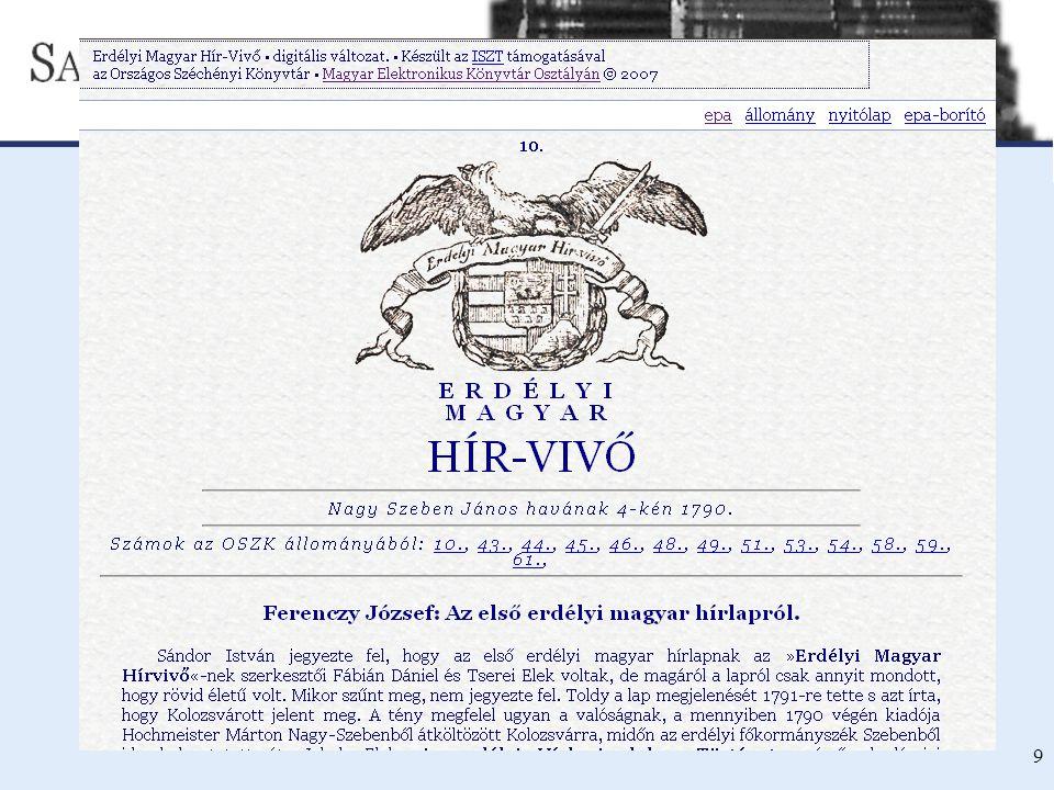 SAJTÓMÚZEUM - DIGITÁLIS SAJTÓTÖRTÉNETI KÖNYVTÁR ÉS FORRÁSGYŰJTEMÉNY [NETWORKSHOP 2008 ] 9 Kiinduló állomány Erdélyi Magyar Hírvivő 1790