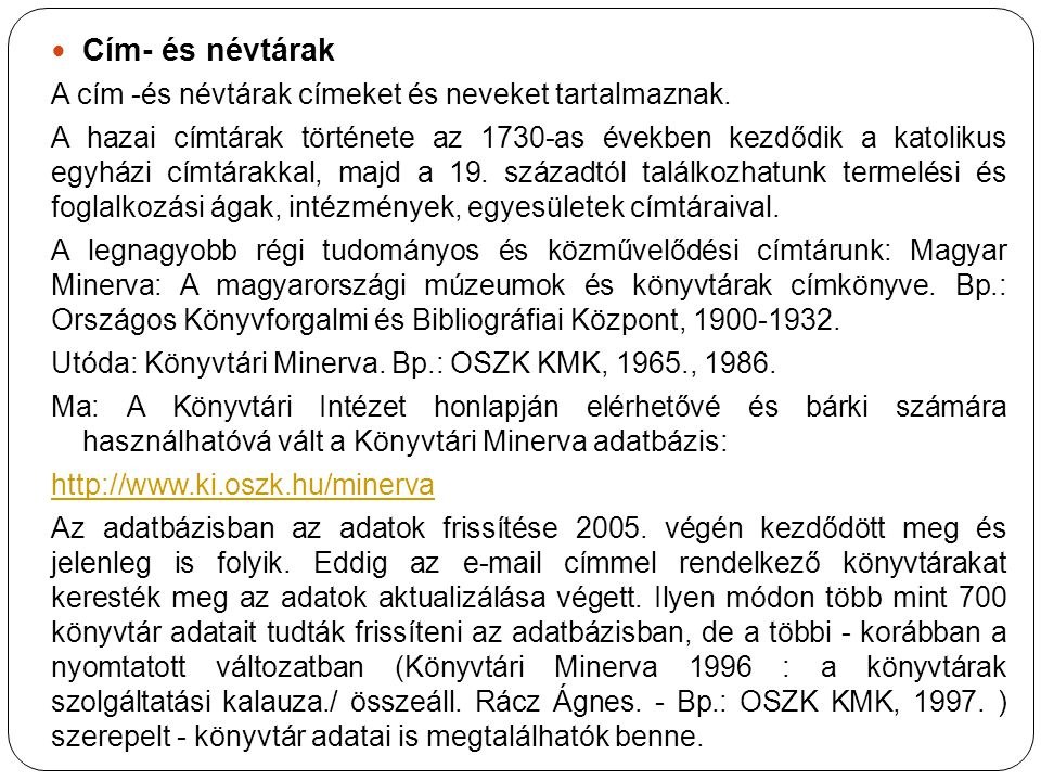Cím- és névtárak A cím -és névtárak címeket és neveket tartalmaznak. A hazai címtárak története az 1730-as években kezdődik a katolikus egyházi címtár