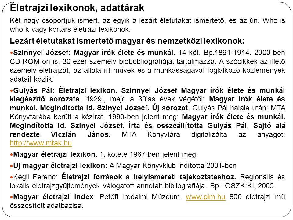 Életrajzi lexikonok, adattárak Két nagy csoportjuk ismert, az egyik a lezárt életutakat ismertető, és az ún. Who is who-k vagy kortárs életrazi lexiko