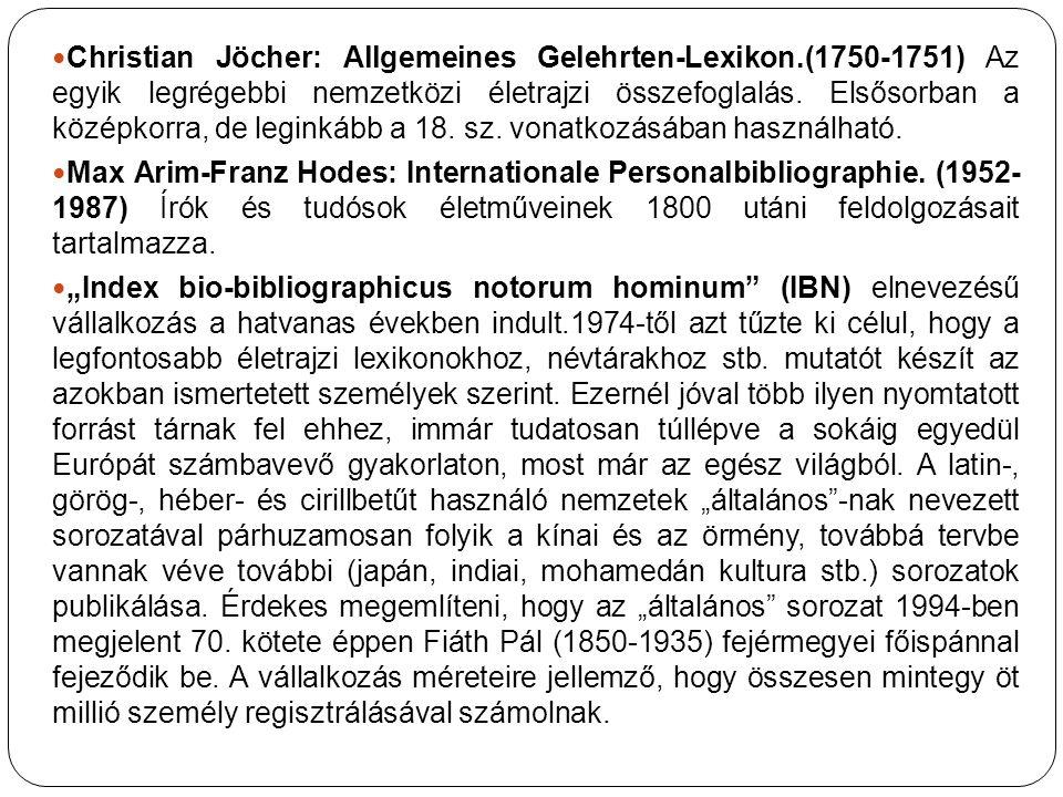 Christian Jöcher: Allgemeines Gelehrten-Lexikon.(1750-1751) Az egyik legrégebbi nemzetközi életrajzi összefoglalás. Elsősorban a középkorra, de legink