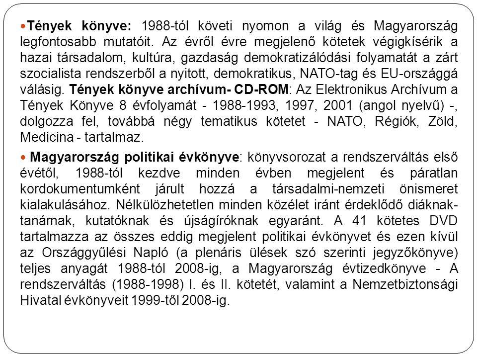 Tények könyve: 1988-tól követi nyomon a világ és Magyarország legfontosabb mutatóit. Az évről évre megjelenő kötetek végigkísérik a hazai társadalom,