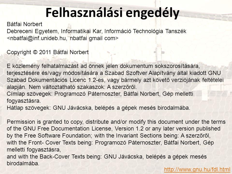 Bátfai Norbert Debreceni Egyetem, Informatikai Kar, Információ Technológia Tanszék Copyright © 2011 Bátfai Norbert E közlemény felhatalmazást ad önnek