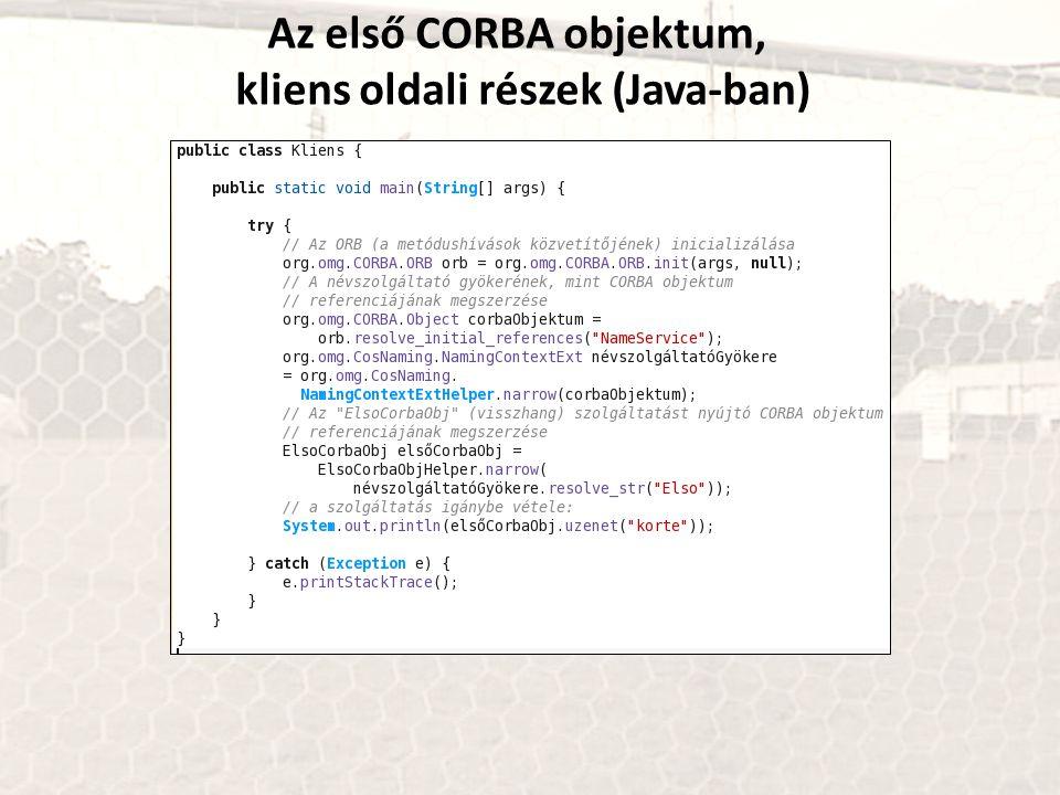 Az első CORBA objektum, kliens oldali részek (Java-ban)