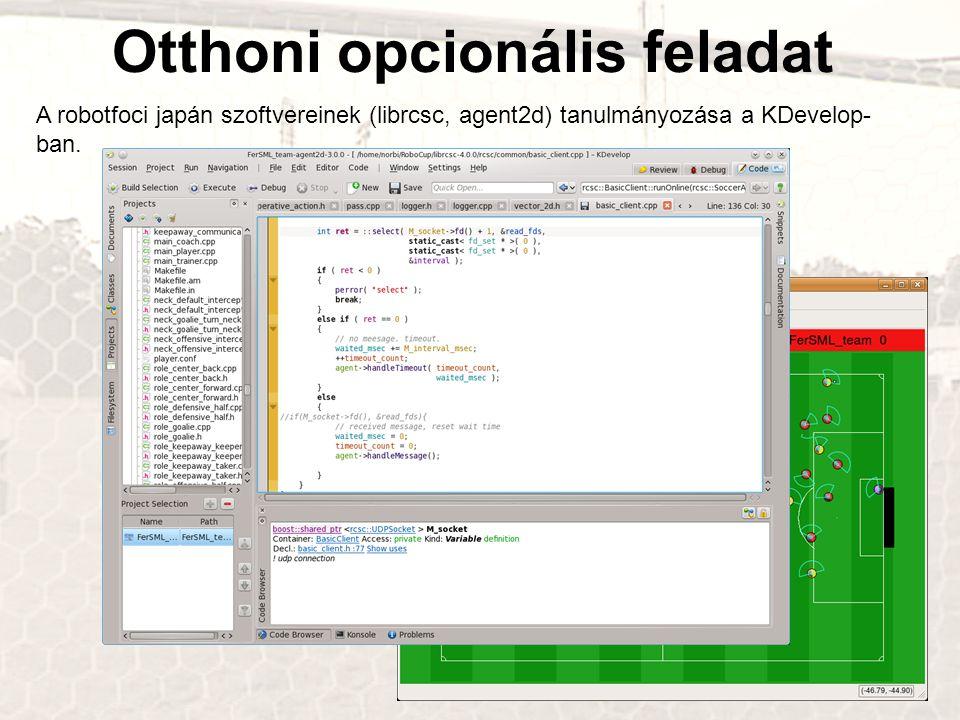 Otthoni opcionális feladat A robotfoci japán szoftvereinek (librcsc, agent2d) tanulmányozása a KDevelop- ban.