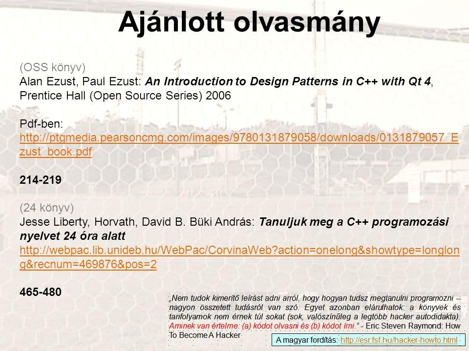 Ajánlott olvasmány (OSS könyv) Alan Ezust, Paul Ezust: An Introduction to Design Patterns in C++ with Qt 4, Prentice Hall (Open Source Series) 2006 Pd