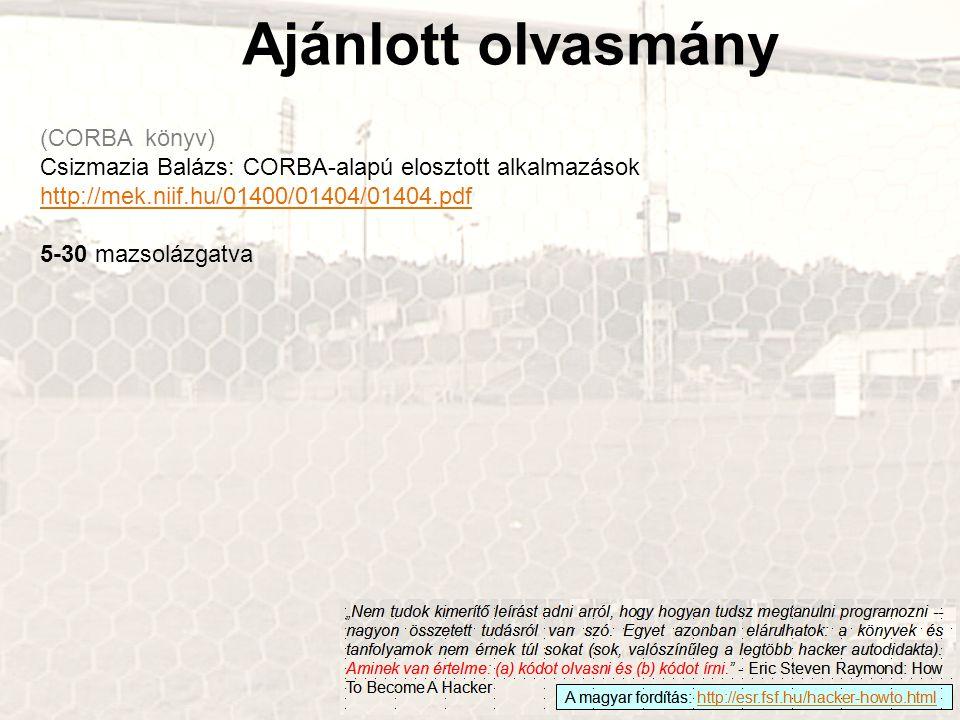 Ajánlott olvasmány (CORBA könyv) Csizmazia Balázs: CORBA-alapú elosztott alkalmazások http://mek.niif.hu/01400/01404/01404.pdf 5-30 mazsolázgatva