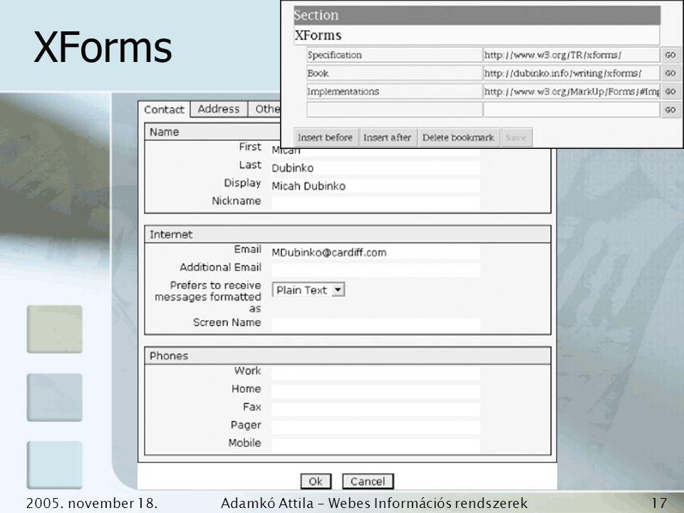 2005. november 18.Adamkó Attila - Webes Információs rendszerek fejlesztése 17 XForms