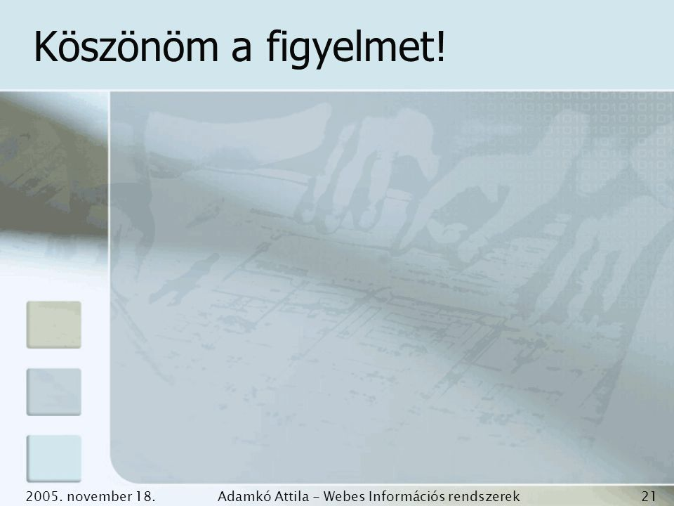 2005. november 18.Adamkó Attila - Webes Információs rendszerek fejlesztése 21 Köszönöm a figyelmet!