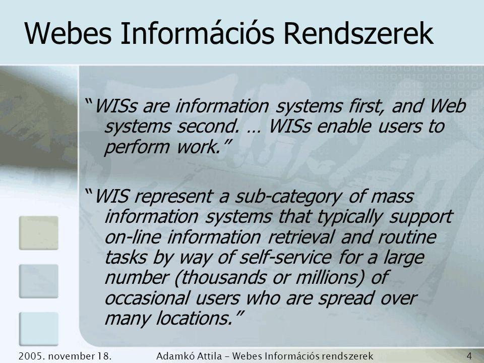 "2005. november 18.Adamkó Attila - Webes Információs rendszerek fejlesztése 4 Webes Információs Rendszerek ""WISs are information systems first, and Web"