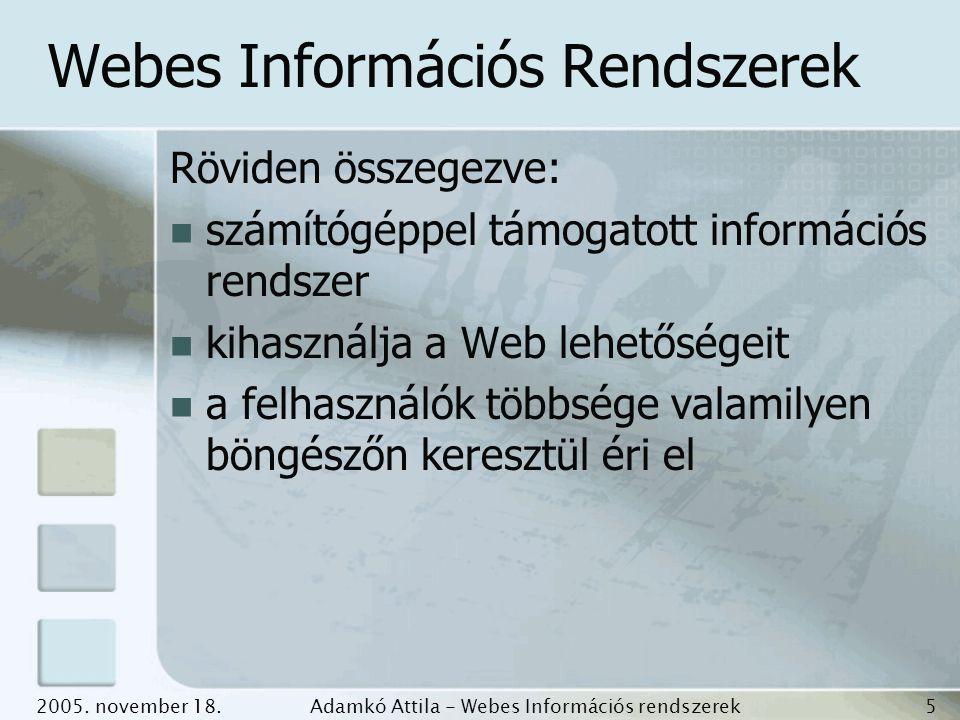 2005. november 18.Adamkó Attila - Webes Információs rendszerek fejlesztése 5 Webes Információs Rendszerek Röviden összegezve: számítógéppel támogatott