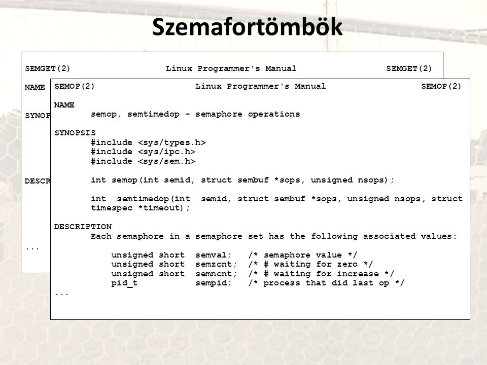 Szemafortömbök SEMGET(2) Linux Programmer s Manual SEMGET(2) NAME semget - get a semaphore set identifier SYNOPSIS #include int semget(key_t key, int nsems, int semflg); DESCRIPTION The semget() system call returns the semaphore set identifier associ- ated with the argument key.