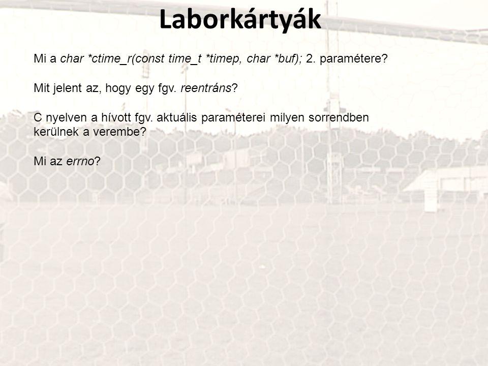 Laborkártyák Mi a char *ctime_r(const time_t *timep, char *buf); 2. paramétere? Mit jelent az, hogy egy fgv. reentráns? C nyelven a hívott fgv. aktuál
