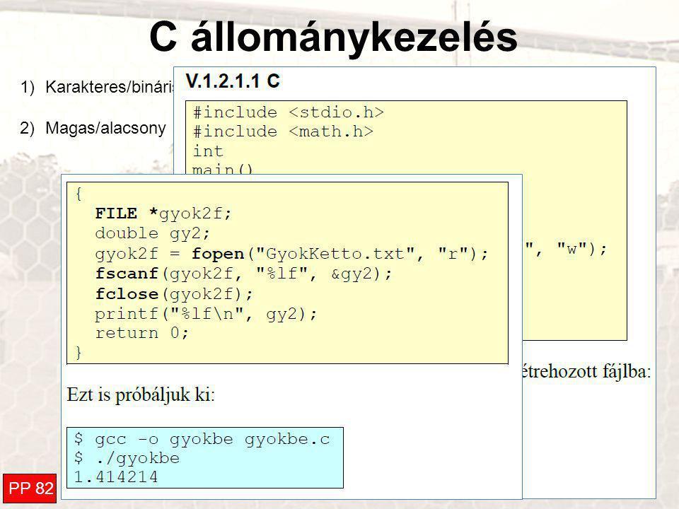 C állománykezelés 1)Karakteres/bináris 2)Magas/alacsony szintű PP 82