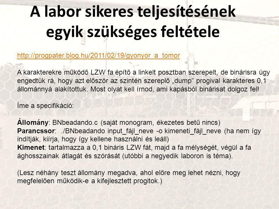 """A labor sikeres teljesítésének egyik szükséges feltétele http://progpater.blog.hu/2011/02/19/gyonyor_a_tomor A karakterekre működő LZW fa építő a linkelt posztban szerepelt, de binárisra úgy engedtük rá, hogy azt először az szintén szereplő """"dump progival karakteres 0,1 állománnyá alakítottuk."""