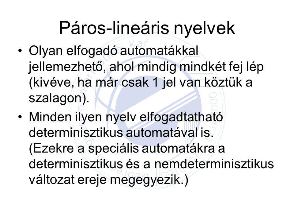 Páros-lineáris nyelvek Olyan elfogadó automatákkal jellemezhető, ahol mindig mindkét fej lép (kivéve, ha már csak 1 jel van köztük a szalagon).