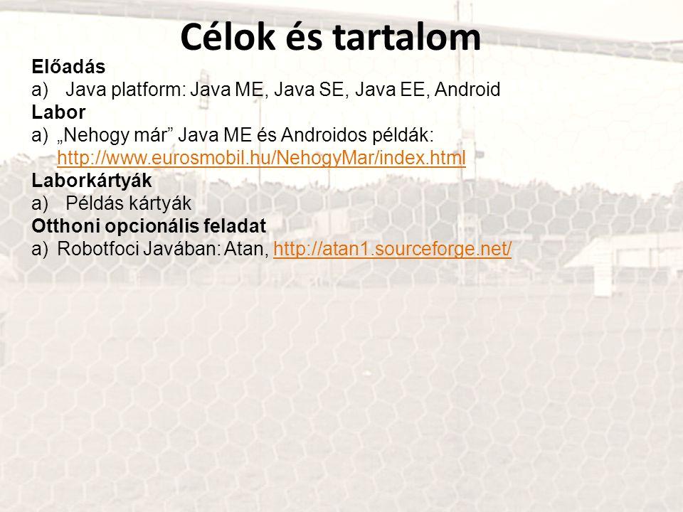 """Célok és tartalom Előadás a)Java platform: Java ME, Java SE, Java EE, Android Labor a)""""Nehogy már"""" Java ME és Androidos példák: http://www.eurosmobil."""