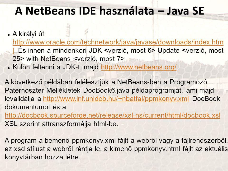 A NetBeans IDE használata – Java SE A királyi út http://www.oracle.com/technetwork/java/javase/downloads/index.htm l És innen a mindenkori JDK Update