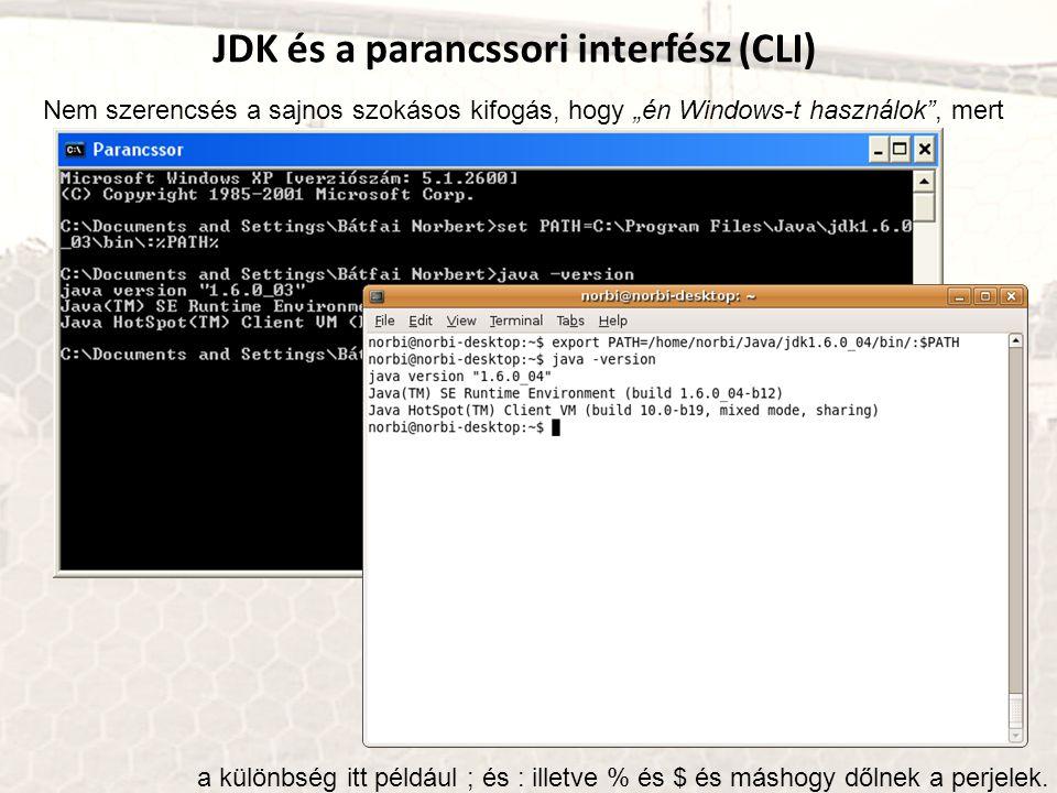 """JDK és a parancssori interfész (CLI) Nem szerencsés a sajnos szokásos kifogás, hogy """"én Windows-t használok"""", mert a különbség itt például ; és : ille"""