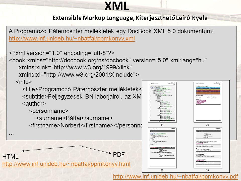 PDF http://www.inf.unideb.hu/~nbatfai/ppmkonyv.pdf XML Extensible Markup Language, Kiterjeszthető Leíró Nyelv A Programozó Páternoszter mellékletek eg