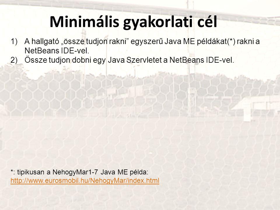 """Minimális gyakorlati cél 1)A hallgató """"össze tudjon rakni"""" egyszerű Java ME példákat(*) rakni a NetBeans IDE-vel. 2)Össze tudjon dobni egy Java Szervl"""