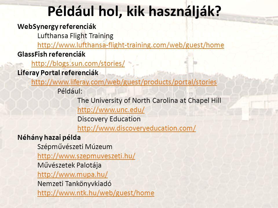 Például hol, kik használják? WebSynergy referenciák Lufthansa Flight Training http://www.lufthansa-flight-training.com/web/guest/home GlassFish refere
