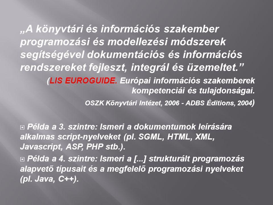 """""""A könyvtári és információs szakember programozási és modellezési módszerek segítségével dokumentációs és információs rendszereket fejleszt, integrál és üzemeltet. (LIS EUROGUIDE."""