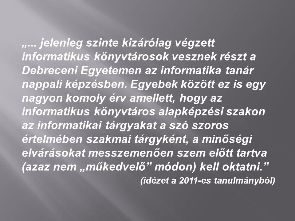 """""""... jelenleg szinte kizárólag végzett informatikus könyvtárosok vesznek részt a Debreceni Egyetemen az informatika tanár nappali képzésben. Egyebek k"""