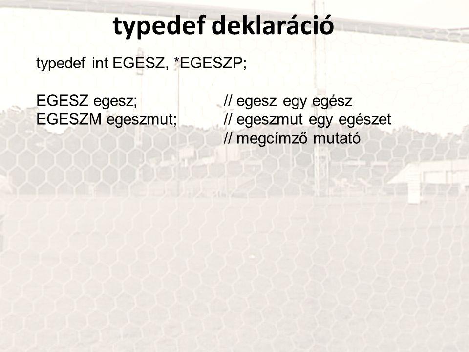 typedef deklaráció typedef int EGESZ, *EGESZP; EGESZ egesz;// egesz egy egész EGESZM egeszmut;// egeszmut egy egészet // megcímző mutató