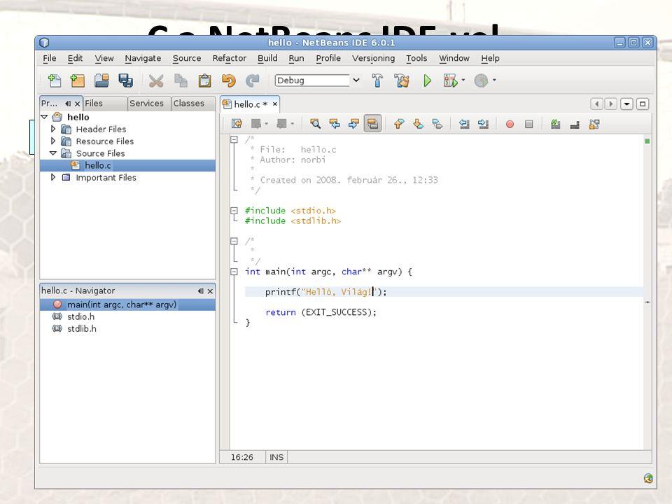 C a NetBeans IDE-vel A (NetBeans telepítés) királyi útja: Java és NetBeans egyben: http://java.sun.com/javase/downloads Most éppen a JDK 6 Update 4 with NetBeans 6.0.1-t töltsük le innen, majd: $ chmod +x jdk-6u4-nb-6_0_1-linux-ml.sh $./jdk-6u4-nb-6_0_1-linux-ml.sh Aztán a futtatás után (Fedora-n pl., Fejlesztés menüből indítva) Tools/Plugins menüből az Available plugins fülön belül válasszuk C/C++ ha cézni szeretnénk stb.