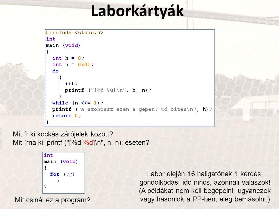 Laborkártyák Mit ír ki kockás zárójelek között. Mit írna ki printf ( [%d %d]\n , h, n); esetén.