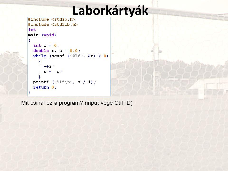 Laborkártyák Mit csinál ez a program? (input vége Ctrl+D)