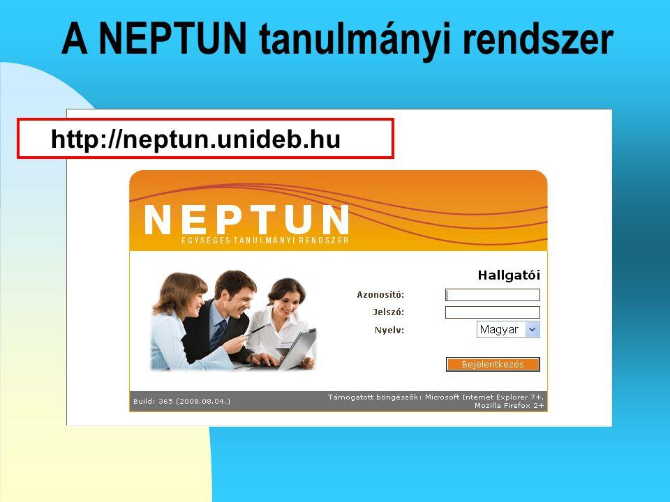 A NEPTUN tanulmányi rendszer http://neptun.unideb.hu