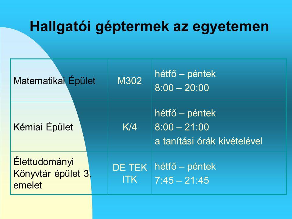 Hallgatói géptermek az egyetemen Matematikai ÉpületM302 hétfő – péntek 8:00 – 20:00 Kémiai ÉpületK/4 hétfő – péntek 8:00 – 21:00 a tanítási órák kivét