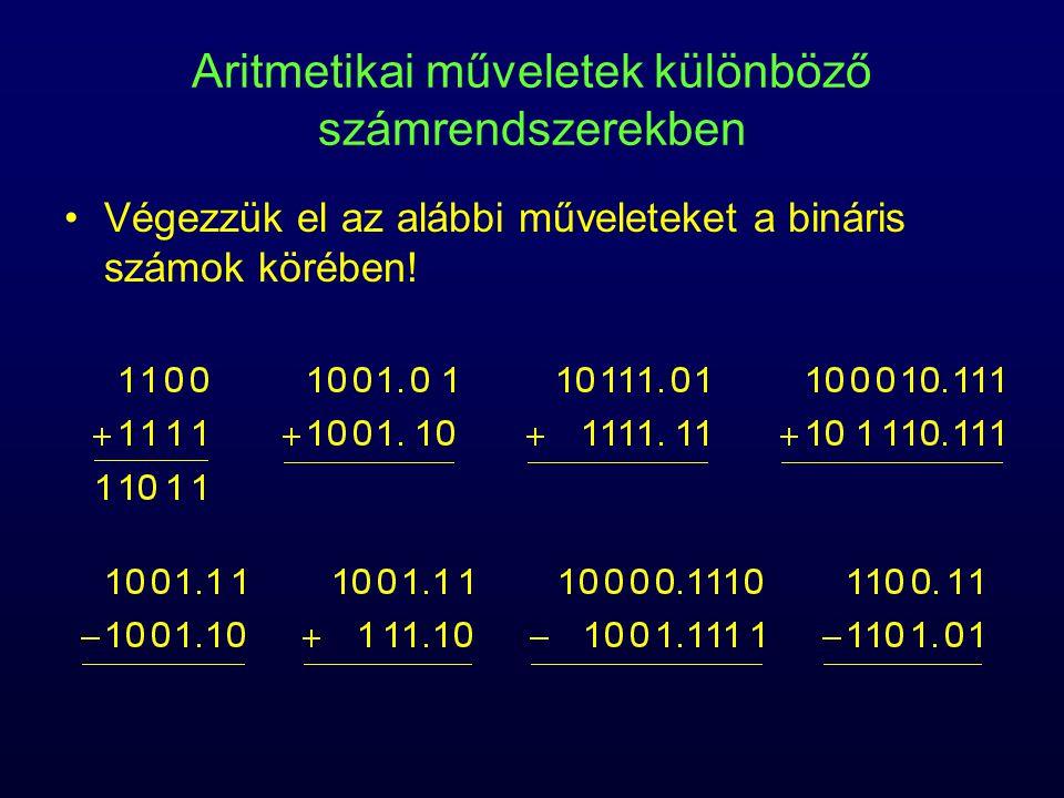 Aritmetikai műveletek különböző számrendszerekben Végezzük el az alábbi műveleteket a bináris számok körében!