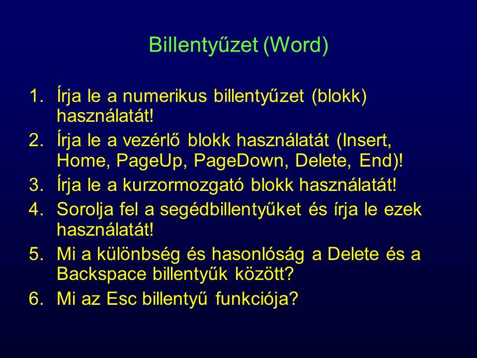 Billentyűzet (Word) 1.Írja le a numerikus billentyűzet (blokk) használatát! 2.Írja le a vezérlő blokk használatát (Insert, Home, PageUp, PageDown, Del