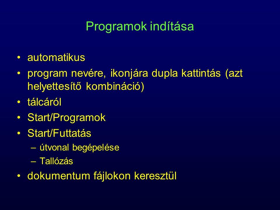 Programok indítása automatikus program nevére, ikonjára dupla kattintás (azt helyettesítő kombináció) tálcáról Start/Programok Start/Futtatás –útvonal