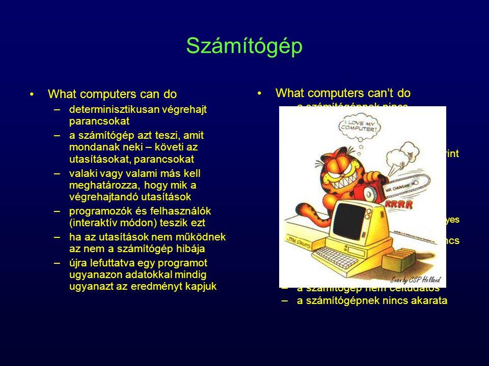 Számítógép What computers can do –determinisztikusan végrehajt parancsokat –a számítógép azt teszi, amit mondanak neki – követi az utasításokat, paran