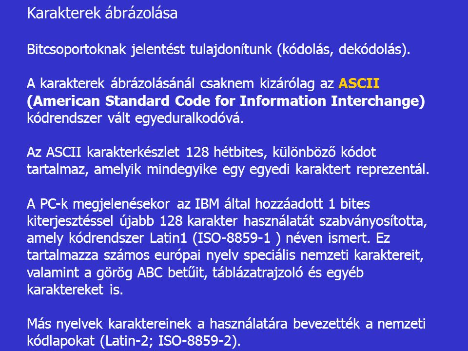 Az ANSI szabvány az ASCII karakterkészlet definiálásakor a kódokat két fő csoportba osztotta: 1.