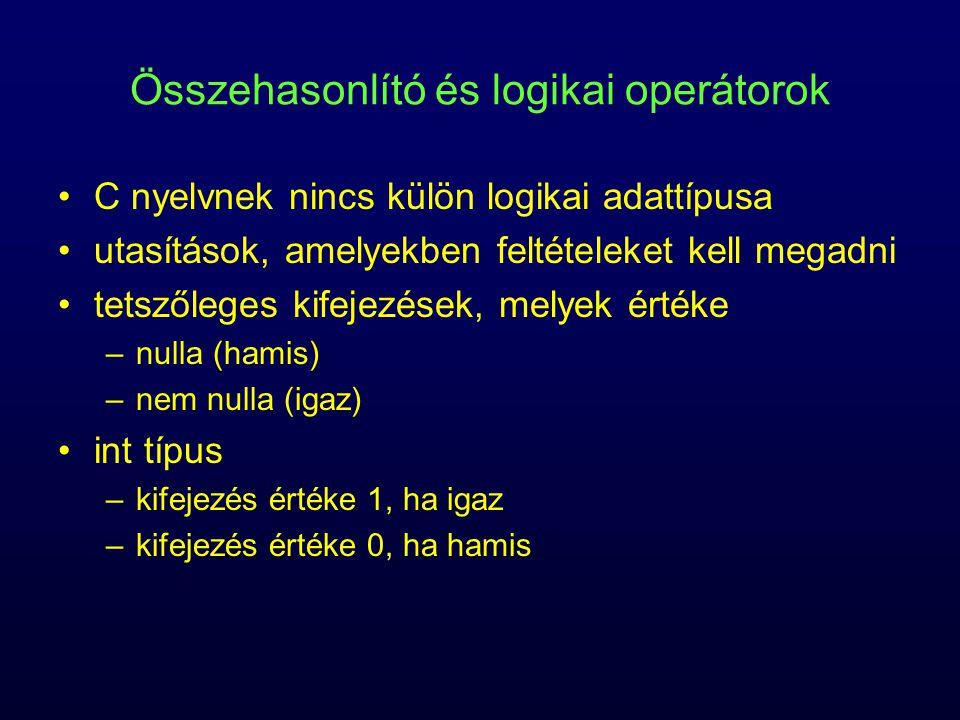 Összehasonlító és logikai operátorok C nyelvnek nincs külön logikai adattípusa utasítások, amelyekben feltételeket kell megadni tetszőleges kifejezése