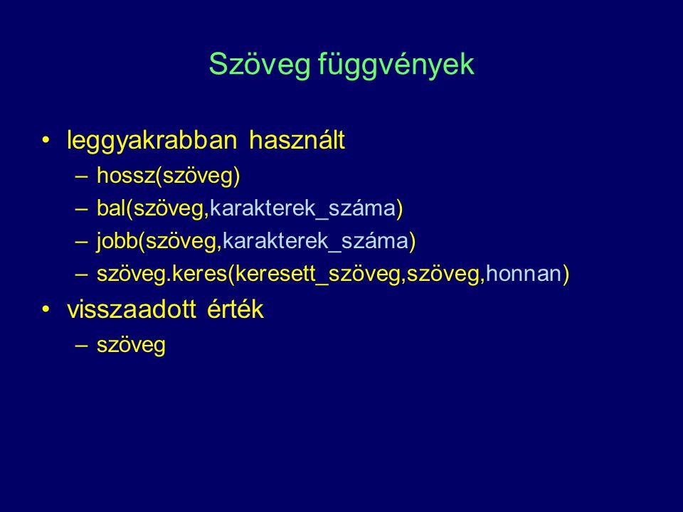 Szöveg függvények leggyakrabban használt –hossz(szöveg) –bal(szöveg,karakterek_száma) –jobb(szöveg,karakterek_száma) –szöveg.keres(keresett_szöveg,szö