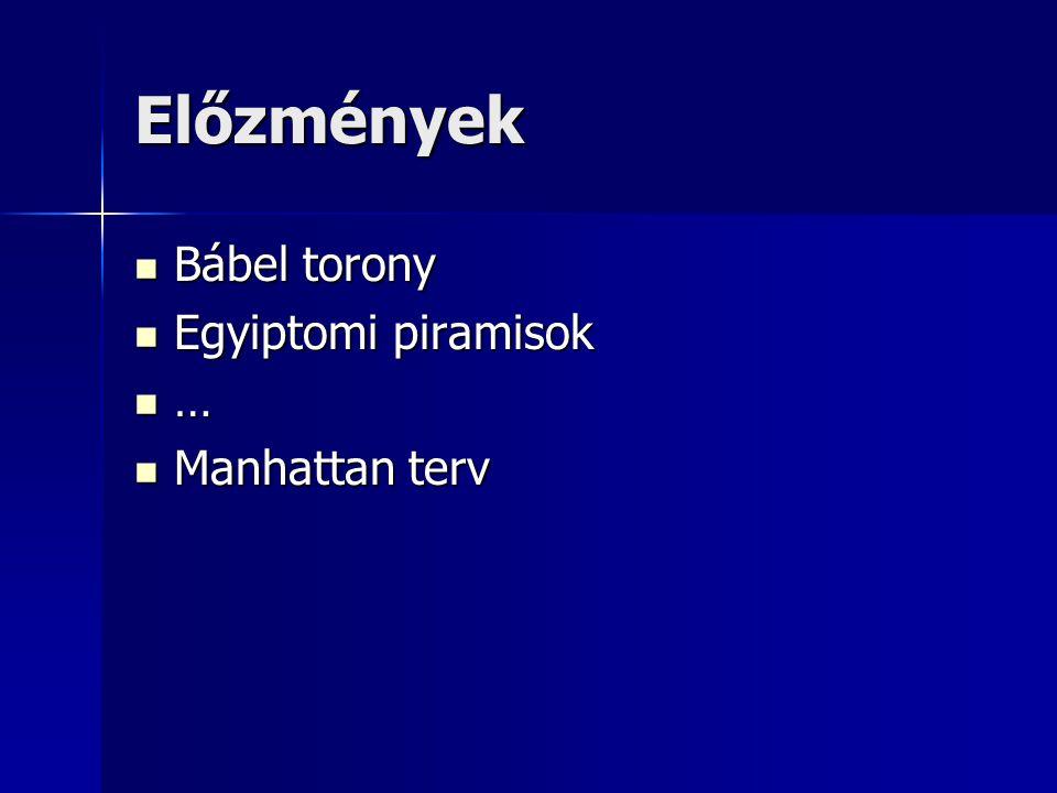 Előzmények Bábel torony Bábel torony Egyiptomi piramisok Egyiptomi piramisok … Manhattan terv Manhattan terv