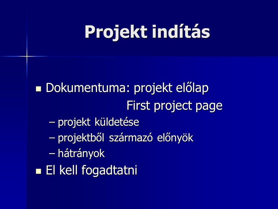 Projekt indítás Dokumentuma: projekt előlap Dokumentuma: projekt előlap First project page First project page –projekt küldetése –projektből származó