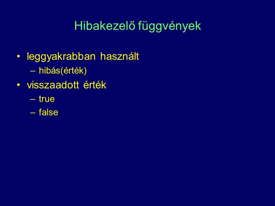 Hibakezelő függvények leggyakrabban használt –hibás(érték) visszaadott érték –true –false