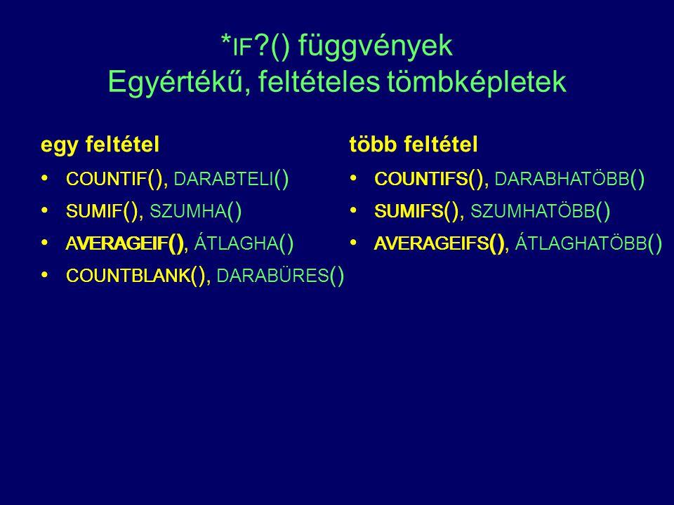 * IF ?() függvények Egyértékű, feltételes tömbképletek egy feltétel COUNTIF () SUMIF () AVERAGEIF () COUNTBLANK () több feltétel COUNTIFS () SUMIFS ()