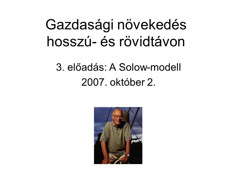Gazdasági növekedés hosszú- és rövidtávon 3. előadás: A Solow-modell 2007. október 2.