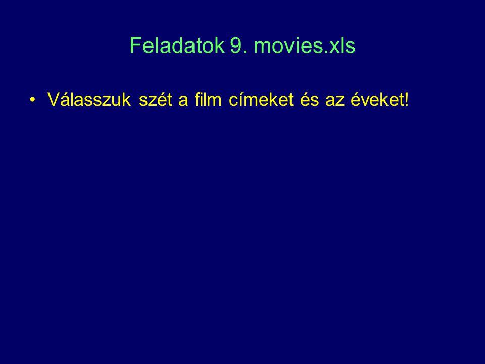 Feladatok 9. movies.xls Válasszuk szét a film címeket és az éveket!